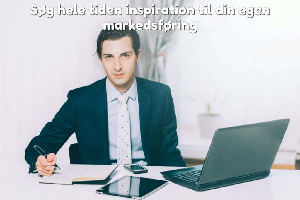 Søg hele tiden inspiration til din egen markedsføring