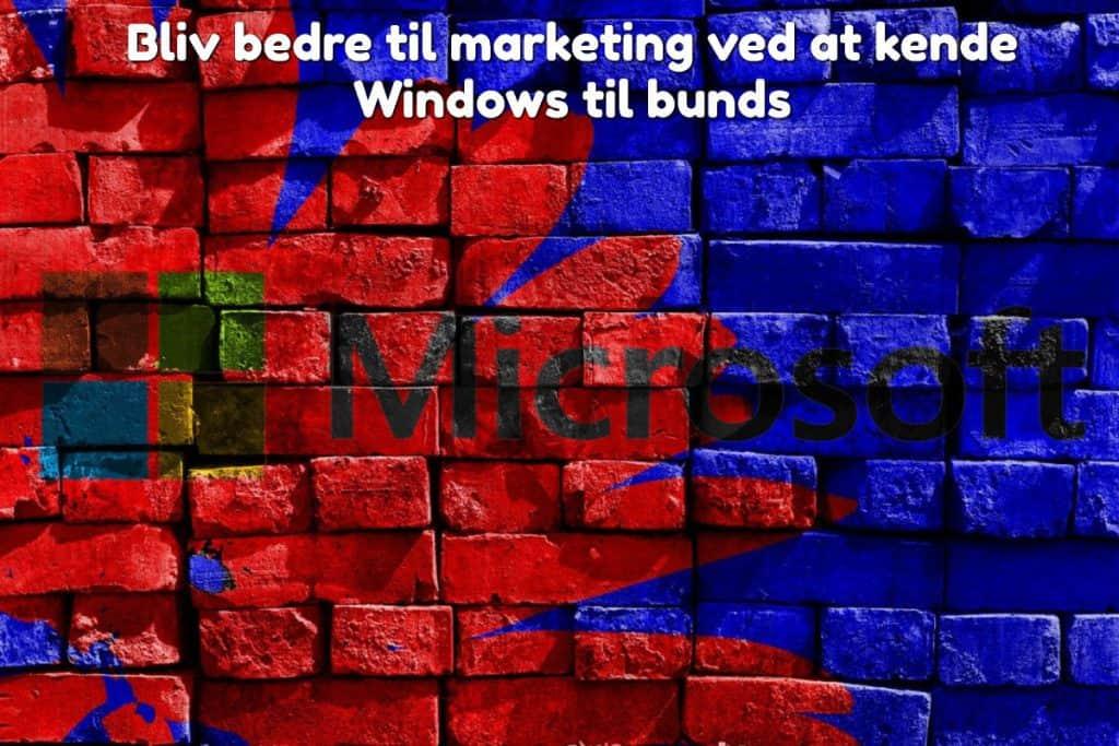 Bliv bedre til marketing ved at kende Windows til bunds