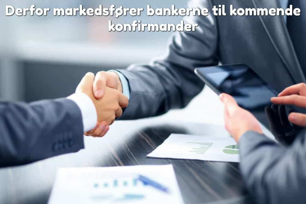 Derfor markedsfører bankerne til kommende konfirmander